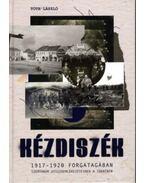 Kézdiszék 1917-1920 forgatagában - Szemtanúk visszaemlékezéseinek tükrében - Tóth László