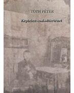 Képtelen családtörténet - Tóth Péter
