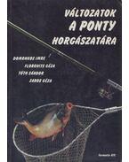 Változatok a ponty horgászatára - Tóth Sándor, Zabos Géza, Domonkos Imre, Florovits Géza