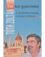 Tóth Zoltán - Két kor gyermeke (aláírt) - Tóth Zoltán, Kőrössi P. József