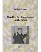 Nevelés- és iskolaelméleti gyakorlatok - Trencsényi László