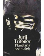 Planetáris szenvedély - Trifonov, Jurij