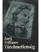 Türelmetlenség - Trifonov, Jurij