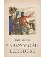 Rabszolgák ezredese (dedikált) - Turi András