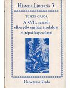 A XVII. századi elbeszélő egyházi irodalom európai kapcsolatai - Tüskés Gábor