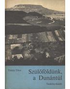 Szülőföldünk, a Dunántúl - Tüskés Tibor