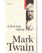 A lóvá tett város - Twain, Mark