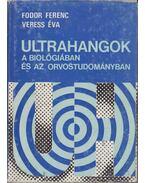Ultrahangok a biológiában és az orvostudományban - Fodor Ferenc, Veress Éva
