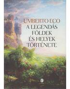 A legendás földek és helyek története - Umberto Eco