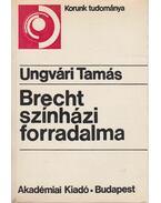 Brecht színházi forradalma - Ungvári Tamás