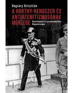 A Horthy-rendszer és antiszemitizmusának mérlege - Ungváry Krisztián