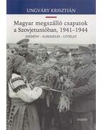 A magyar megszálló csapatok a Szovjetunióban, 1941 - 1944 - Ungváry Krisztián