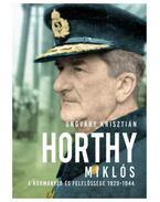 Horthy Miklós - A kormányzó és felelőssége 1920-1944 - Ungváry Krisztián