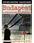 Budapest a diktatúrák árnyékában - Ungváry Krisztián, Tabajdi Gábor