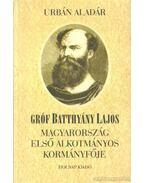 Gróf Batthyány Lajos - Magyarország első alkotmányos kormányfője - Urbán Aladár