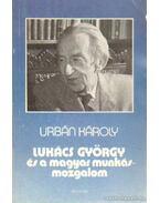 Lukács György és a magyar munkásmozgalom - Urbán Károly
