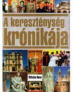 A kereszténység krónikája - Uwe Birnstein, Herbert Gutschera, Theo Körner