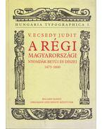 A régi magyarországi nyomdák betűi és díszei 1473-1600 - V. Ecsedy Judit