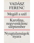 Megáll a szél / Karolina, negyvenkilenc Szeptember / Nyugtalanságok nyara - Vadász Ferenc