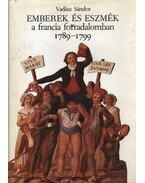 Emberek és eszmék a francia forradalomban 1789-1799 - Vadász Sándor