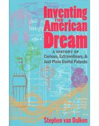Inventing the American Dream: A History of Curious, Extraordinary, and Just Plain Useful Patents - VAN DULKEN, STEPHEN