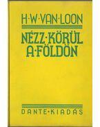 Nézz körül a Földön - Van Loon, H. W.