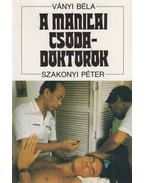 A manilai csodadoktorok - Ványi Béla, Szakonyi Péter