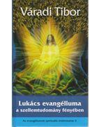 Lukács evangéliuma a szellemtudomány fényében - Váradi Tibor