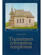 Tiszáninnen református templomai - Várady József