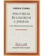 Politikum és logikum a jogban - Varga Csaba