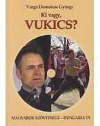 Ki vagy, Vukics? (dedikált) - Varga Domokos György