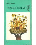 Tisztelt család-om-od-ja (dedikált) - Varga Domokos