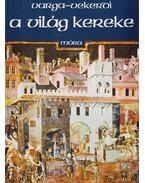 A világ kereke - Varga Domokos, Vekerdi László