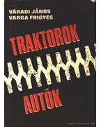 Traktorok - autók - Varga Frigyes, Váradi János