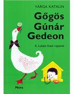 Gőgös Gúnár Gedeon - Varga Katalin