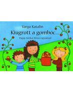 Kiugrott a gombóc... /Papp Anikó rajzaival/ - Varga Katalin