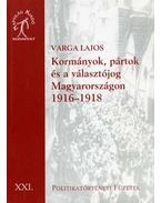 Kormányok, pártok és a választójog Magyarországon 1916-1918 - Varga Lajos