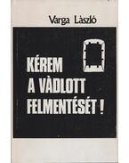 Kérem a vádlott felmentését - Varga László