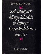 A magyar könyvkiadás és könyvkereskedelem 1945-1957 - Varga Sándor