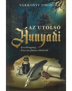 Az utolsó Hunyadi - Várkonyi Tibor