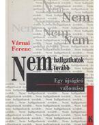 Nem hallgathatok tovább... (dedikált) - Várnai Ferenc