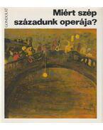 Miért szép századunk operája? - Várnai Péter