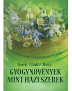Gyógynövények mint háziszerek - Varró Aladár Béla