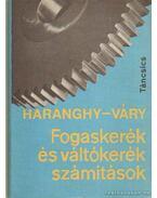 Fogaskerék és váltókerék számítások - Váry Zoltán, Haranghy Péter