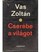 Cserébe a világot - Vas Zoltán