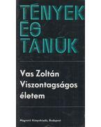 Viszontagságos életem - Vas Zoltán