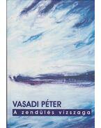 A zendülés vízszaga (aláírt) - Vasadi Péter