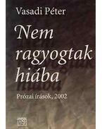 Nem ragyogtak hiába (Prózai írások 2002) - Prózai írások, 2002 - Vasadi Péter