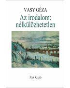 Az irodalom: nélkülözhetetlen - Vasy Géza
