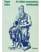 Az itáliai reneszánsz művészete - Vayer Lajos
